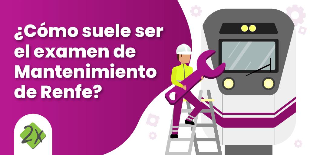 ¿Cómo suele ser el examen mantenimiento Renfe?